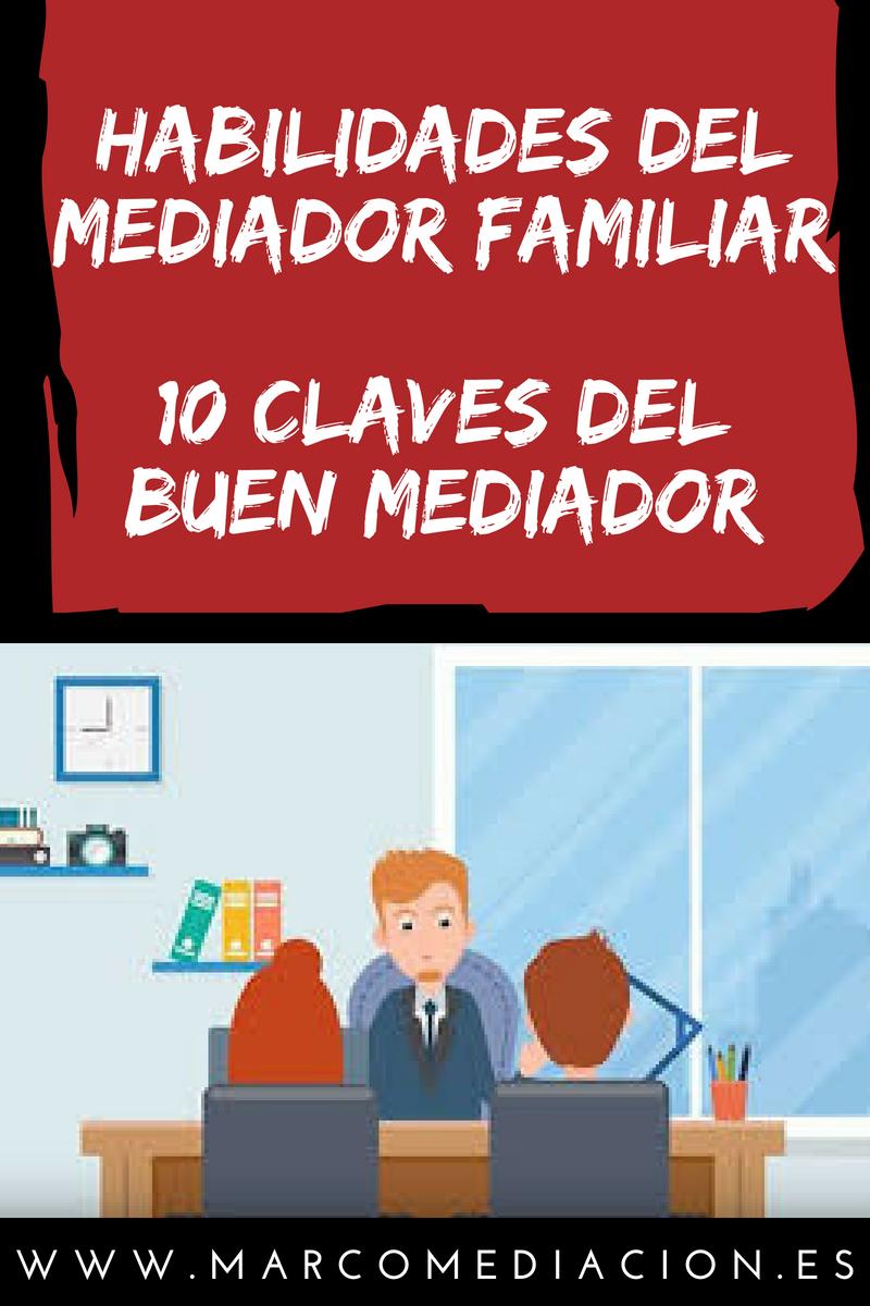 Habilidades del Mediador Familiar. ¡Conoce estas 10 claves para ser buen Mediador!